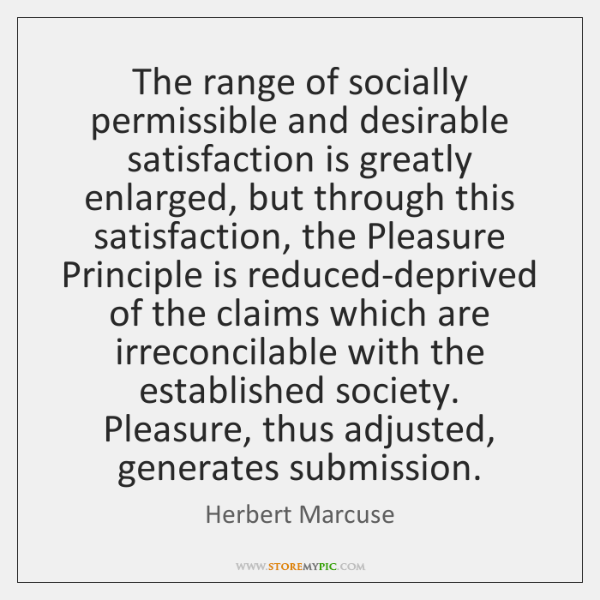 The range of socially permissible and desirable satisfaction is greatly enlarged, but ...