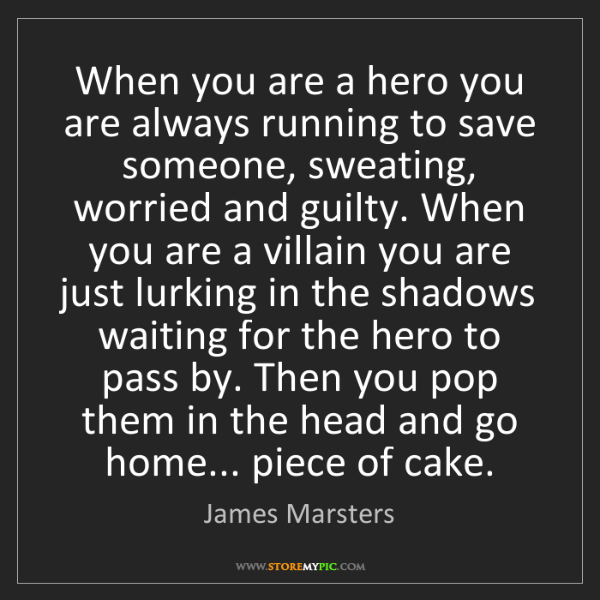 James Marsters: When you are a hero you are always running to save someone,...