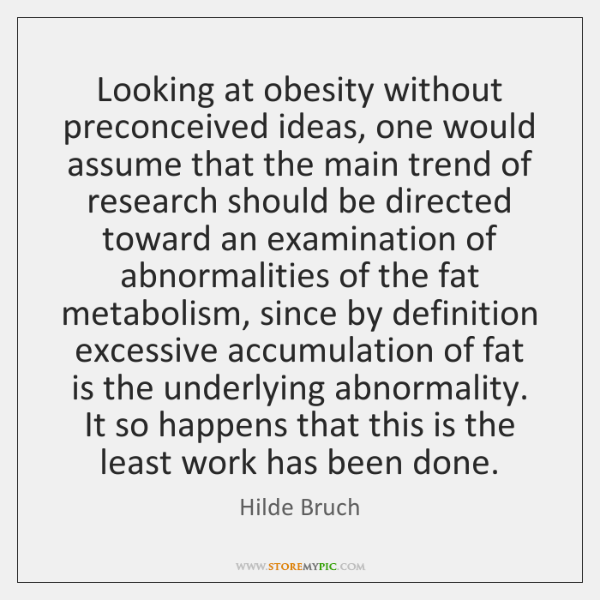 Looking at obesity without preconceived ideas, one would assume that the main ...