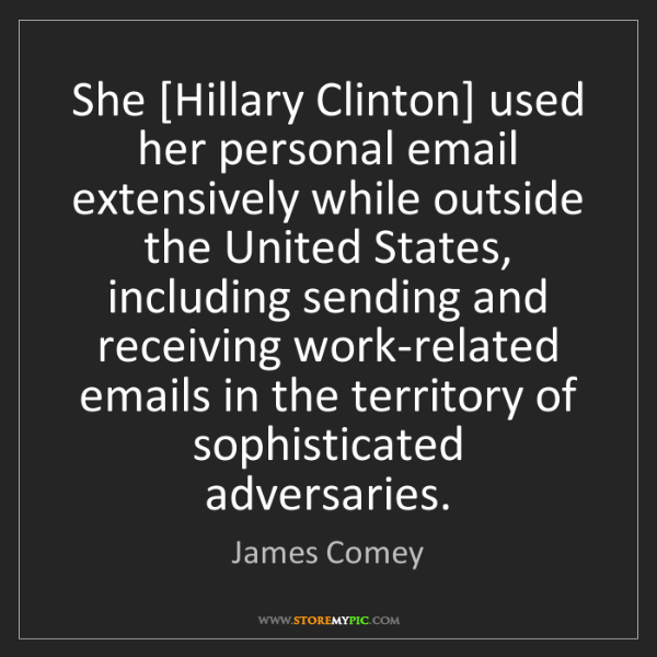 James Comey: She [Hillary Clinton] used her personal email extensively...