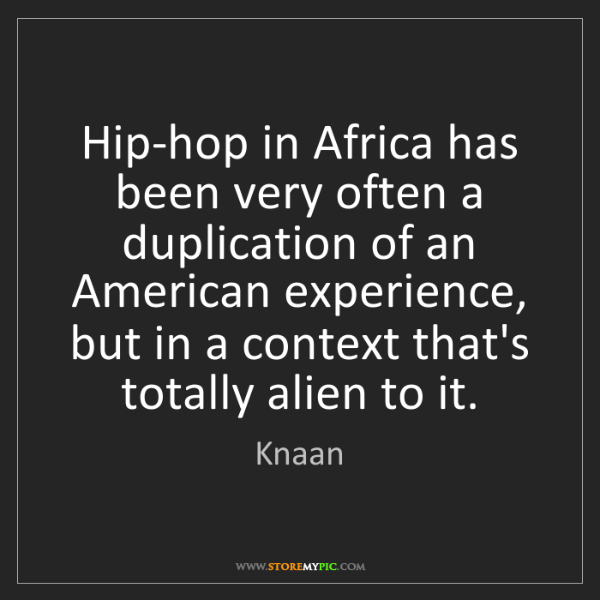 Knaan: Hip-hop in Africa has been very often a duplication of...