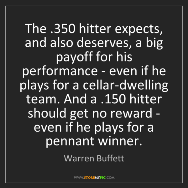 Warren Buffett: The .350 hitter expects, and also deserves, a big payoff...