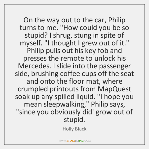 """On the way out to the car, Philip turns to me. """"How ..."""