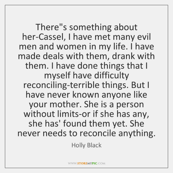 There's something about her-Cassel, I have met many evil men and women ...