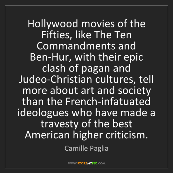 Camille Paglia: Hollywood movies of the Fifties, like The Ten Commandments...