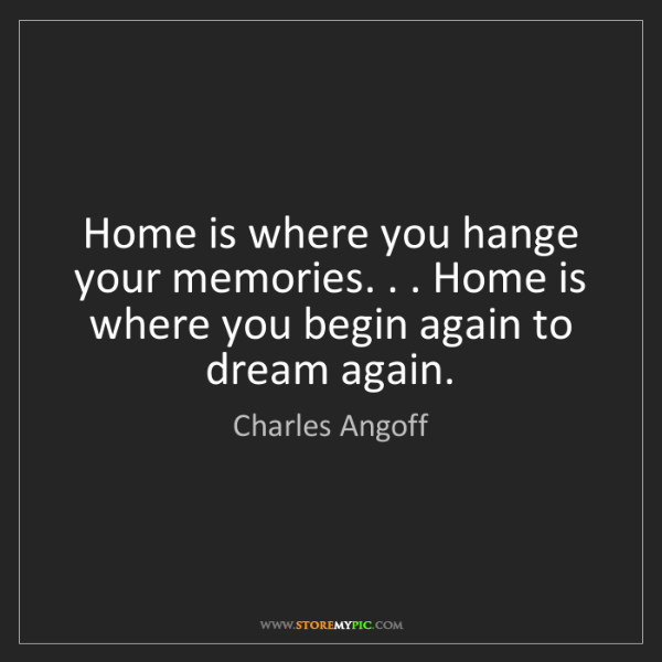 Charles Angoff: Home is where you hange your memories. . . Home is where...
