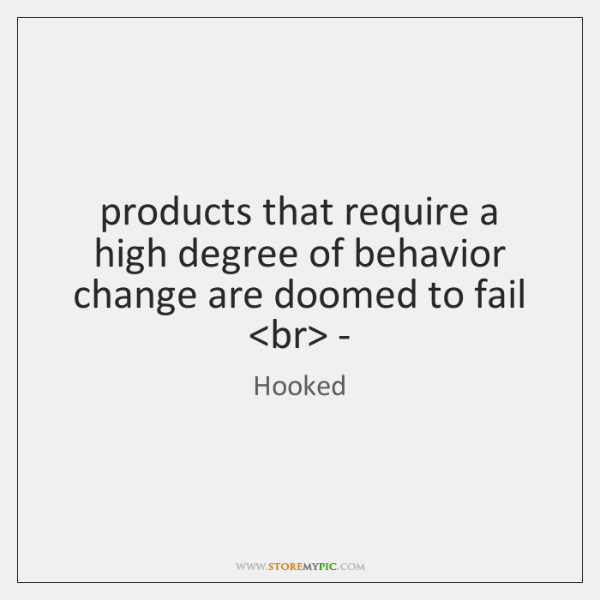 products that require a high degree of behavior change are doomed to ...