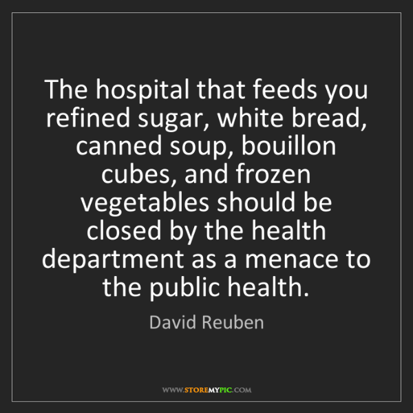 David Reuben: The hospital that feeds you refined sugar, white bread,...