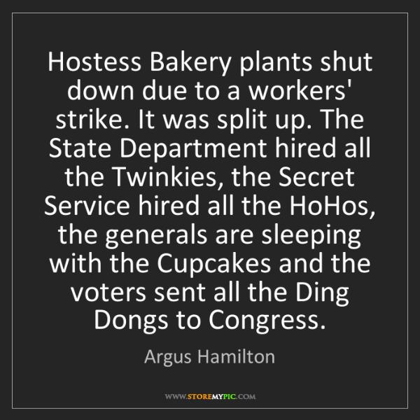 Argus Hamilton: Hostess Bakery plants shut down due to a workers' strike....