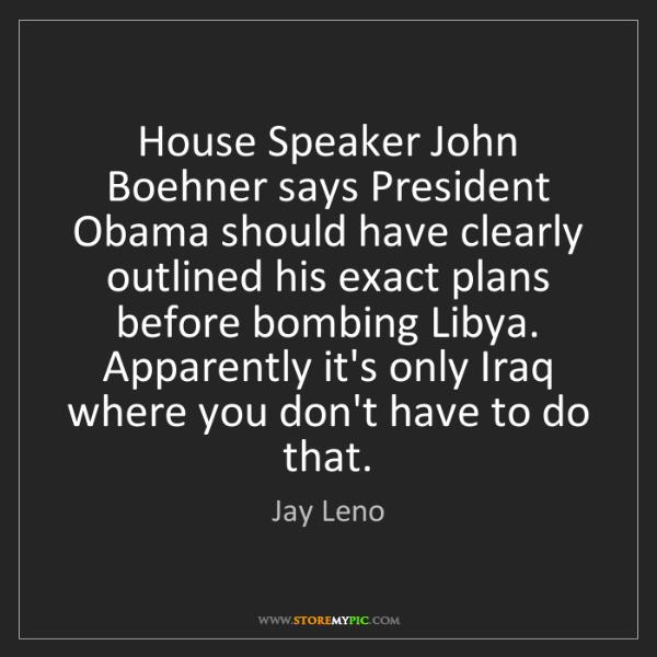 Jay Leno: House Speaker John Boehner says President Obama should...