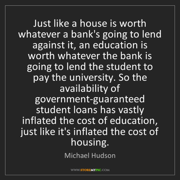 Michael Hudson: Just like a house is worth whatever a bank's going to...