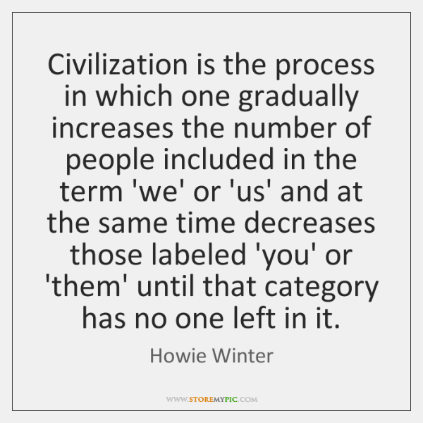 Civilization is the process in which one gradually increases the number of ...