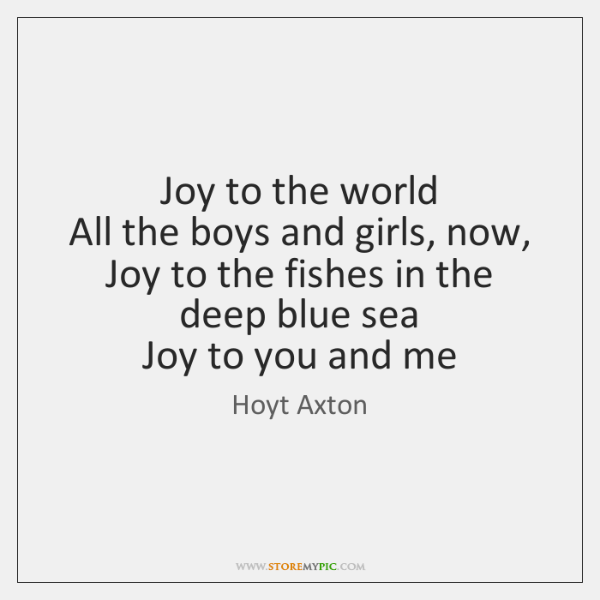 Joy to the world   All the boys and girls, now,   Joy to ...