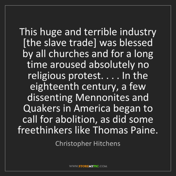 Christopher Hitchens: This huge and terrible industry [the slave trade] was...