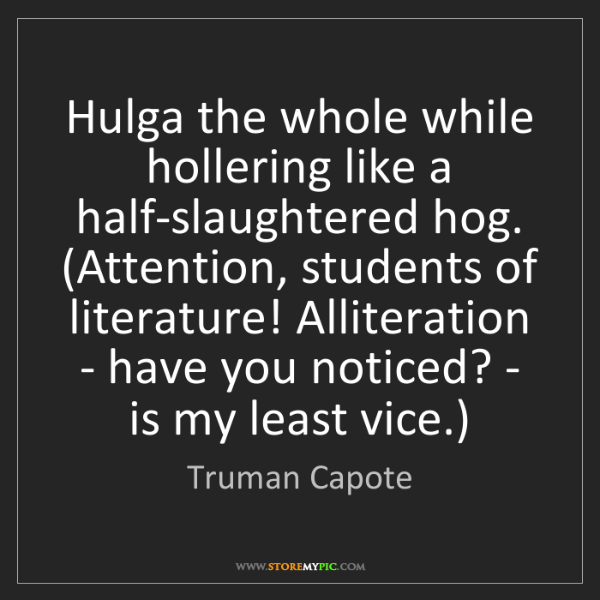 Truman Capote: Hulga the whole while hollering like a half-slaughtered...