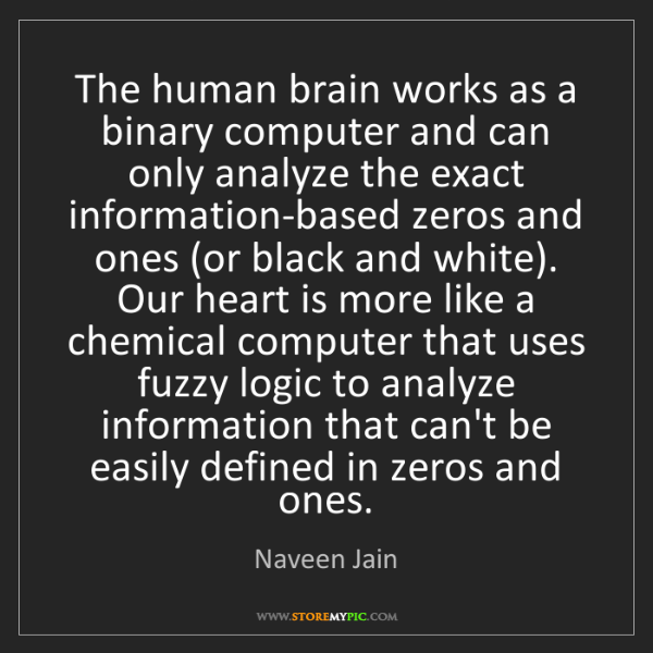 Naveen Jain: The human brain works as a binary computer and can only...