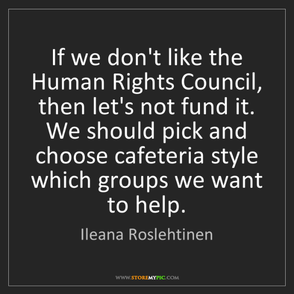 Ileana Roslehtinen: If we don't like the Human Rights Council, then let's...