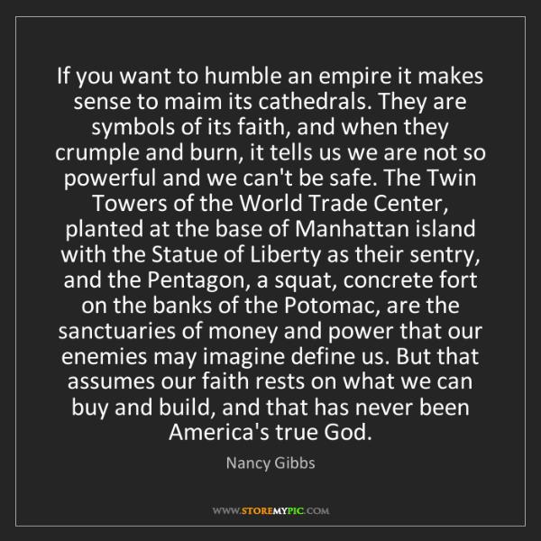 Nancy Gibbs: If you want to humble an empire it makes sense to maim...
