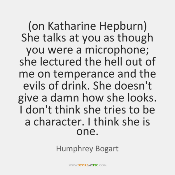 (on Katharine Hepburn) She talks at you as though you were a ...