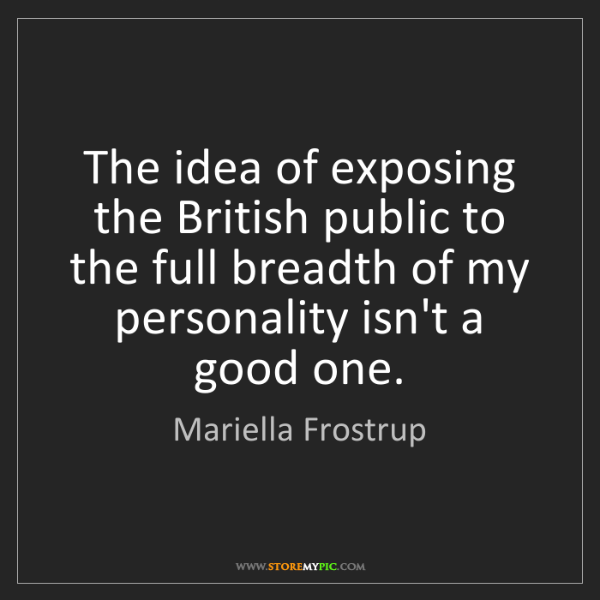 Mariella Frostrup: The idea of exposing the British public to the full breadth...