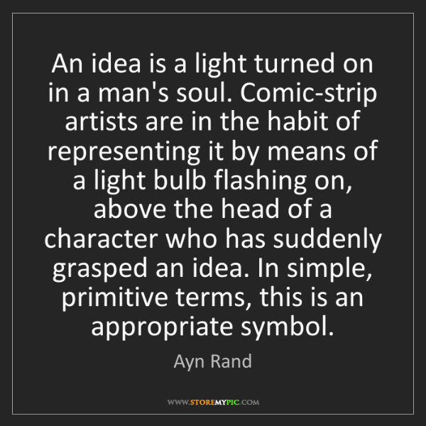 Ayn Rand: An idea is a light turned on in a man's soul. Comic-strip...