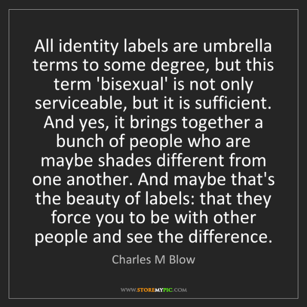 Charles M Blow: All identity labels are umbrella terms to some degree,...