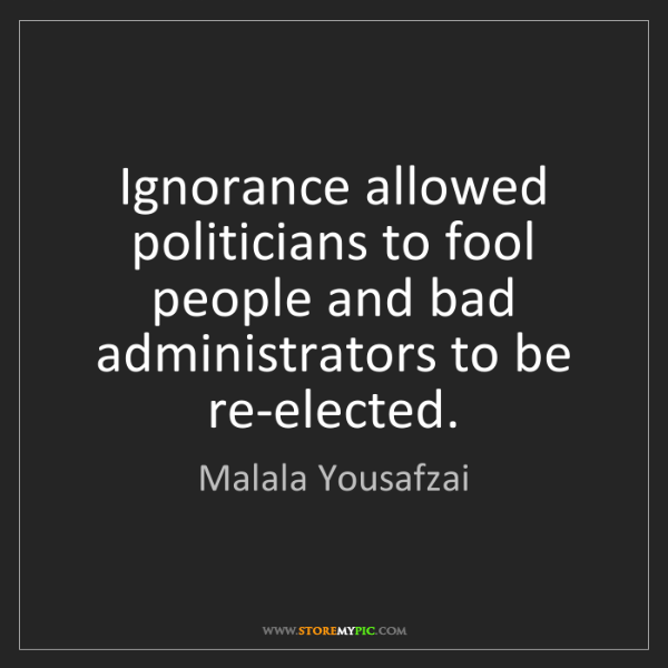 Malala Yousafzai: Ignorance allowed politicians to fool people and bad...