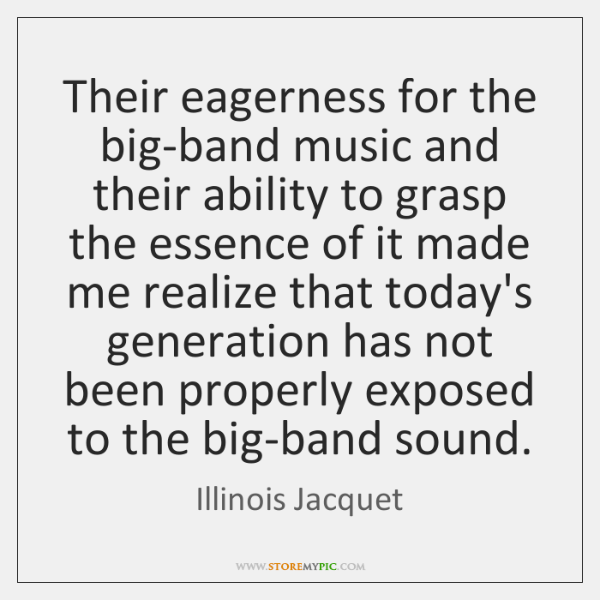 Their eagerness for the big-band music and their ability to grasp the ...