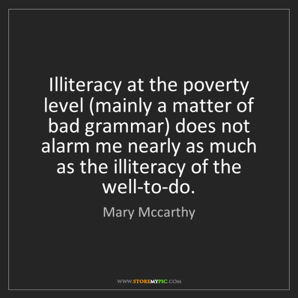 Mary Mccarthy: Illiteracy at the poverty level (mainly a matter of bad...