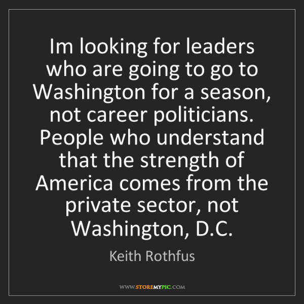 Keith Rothfus: Im looking for leaders who are going to go to Washington...