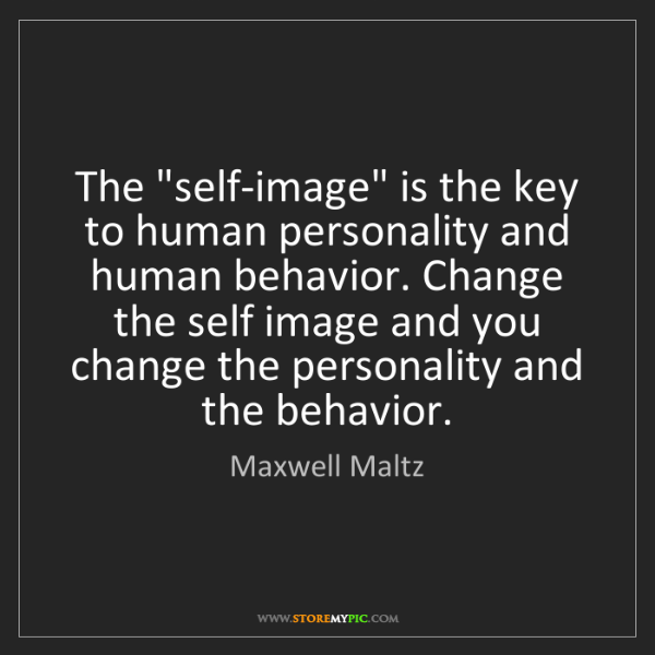 """Maxwell Maltz: The """"self-image"""" is the key to human personality and..."""