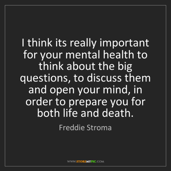 Freddie Stroma: I think its really important for your mental health to...