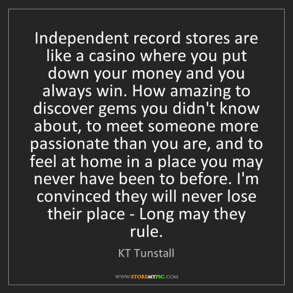 KT Tunstall: Independent record stores are like a casino where you...