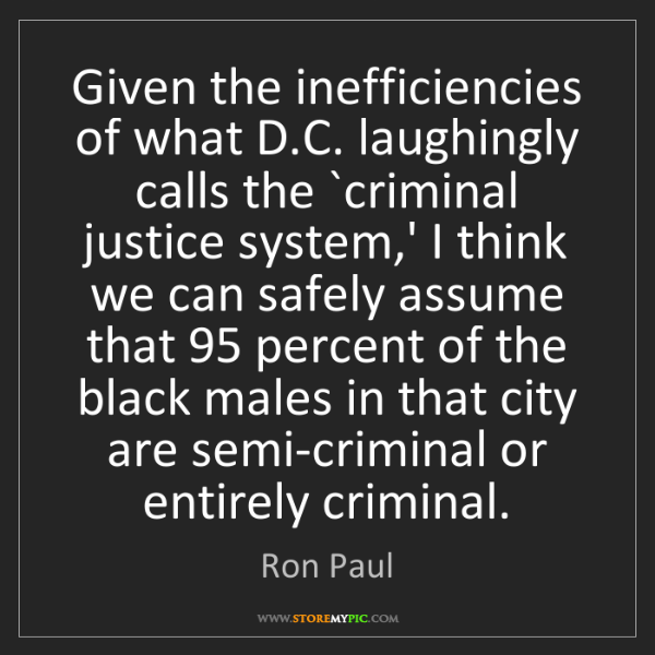 Ron Paul: Given the inefficiencies of what D.C. laughingly calls...