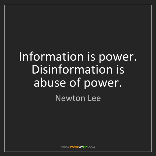 Newton Lee: Information is power. Disinformation is abuse of power.