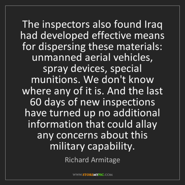 Richard Armitage: The inspectors also found Iraq had developed effective...