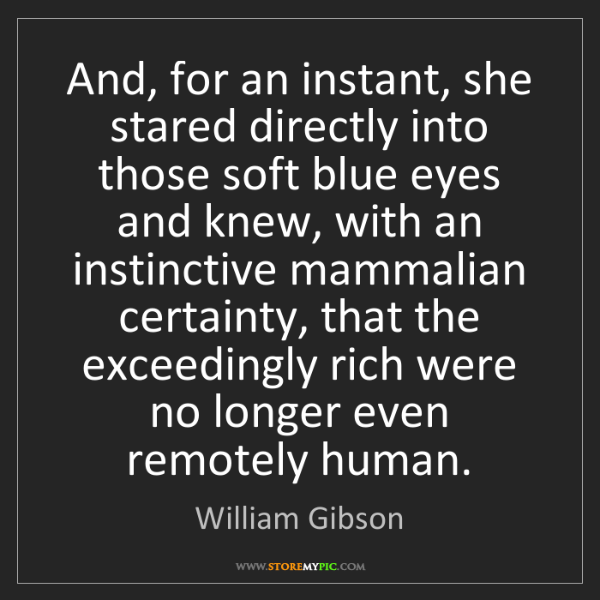 William Gibson: And, for an instant, she stared directly into those soft...