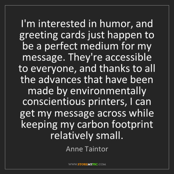 Anne Taintor: I'm interested in humor, and greeting cards just happen...