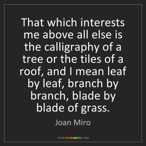 Joan Miro: That which interests me above all else is the calligraphy...