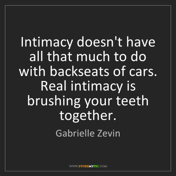 Gabrielle Zevin: Intimacy doesn't have all that much to do with backseats...
