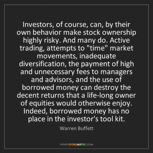 Warren Buffett: Investors, of course, can, by their own behavior make...