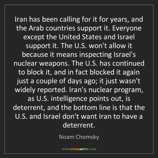 Noam Chomsky: Iran has been calling for it for years, and the Arab...