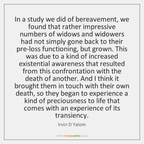 In a study we did of bereavement, we found that rather impressive ...