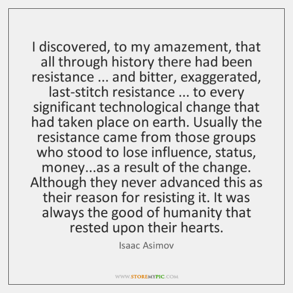 I discovered, to my amazement, that all through history there had been ...