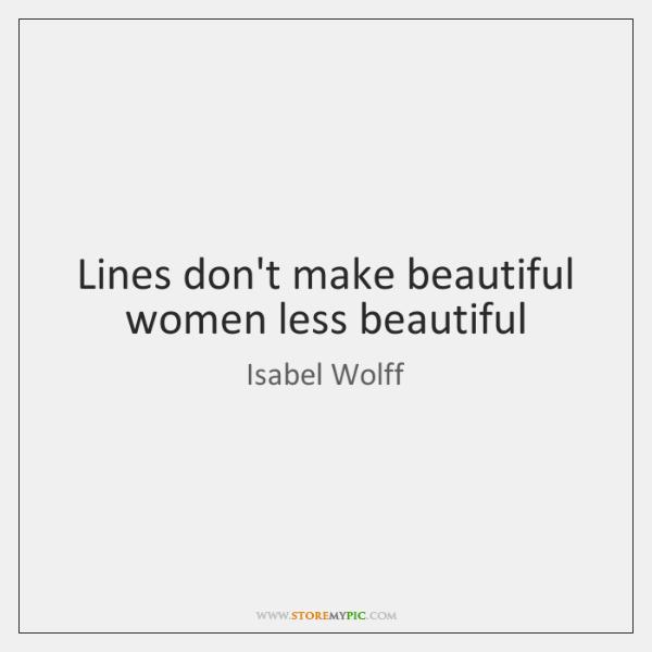 Lines don't make beautiful women less beautiful