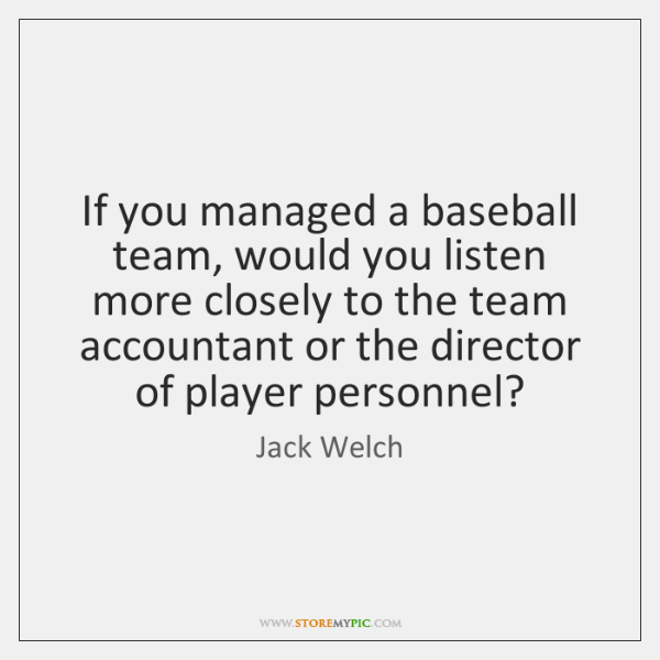 If you managed a baseball team, would you listen more closely to ...