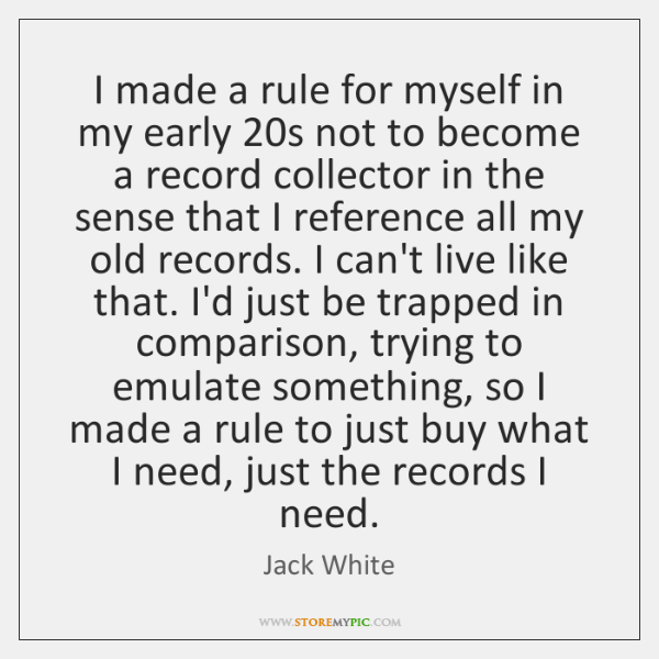 I made a rule for myself in my early 20s not to ...