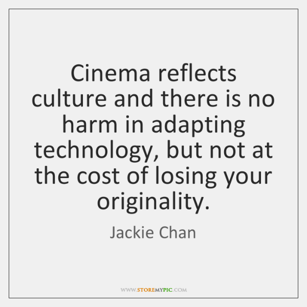 Cinema reflects culture and there is no harm in adapting technology, but ...