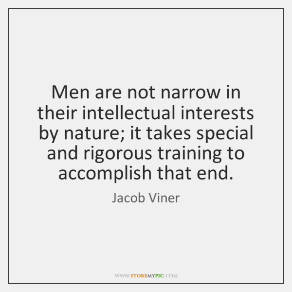 Men are not narrow in their intellectual interests by nature; it takes ...