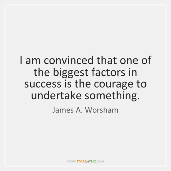 I am convinced that one of the biggest factors in success is ...